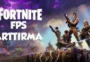 Fortnite FPS Arttırma Yolları Nelerdir?